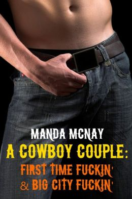 A Cowboy Couple: First Time Fuckin' & Big City Fuckin'