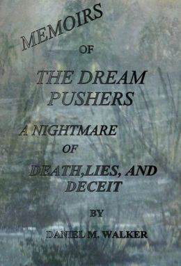 The Dream Pushers: A Nightmare of Death, Lies,and Deceit