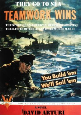 They Go To Sea: The Story of an American Merchant Ship and the Battle of the Atlantic in WWII