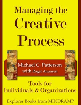Managing the Creative Process: Tools for Individuals & Organizations