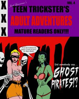 Teen Trickster's Adult Adventures Volume 4: Ghost Pirates!