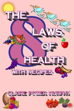 The 8 Laws of Health: with Recipes