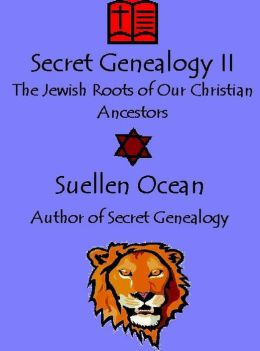Secret Genealogy II, The Jewish Roots of Our Christian Ancestors
