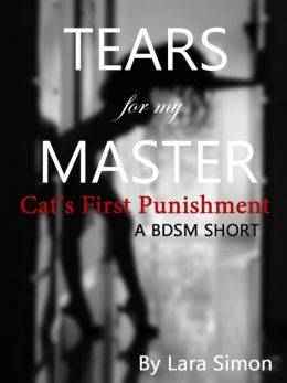 Tears for My Master: Cat's First Punishment (A BDSM Short, Book #1 of the Punish Me Series)