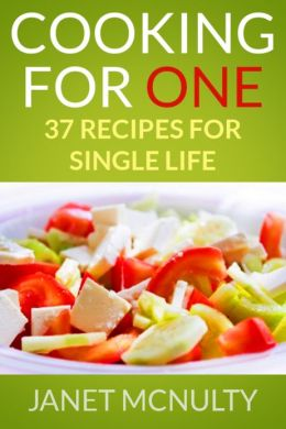 Cooking For One: 37 Recipes for Single Life