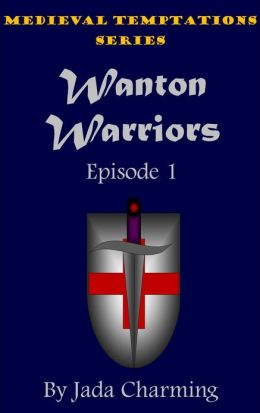 Medieval Temptations Series: Wanton Warriors (Episode 1)