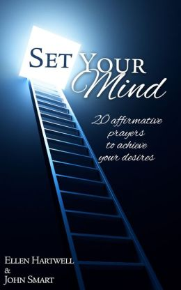 Set Your Mind. 20 affirmative prayers to achieve your desires.