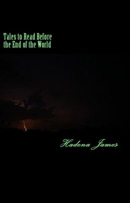 Tales to Read Before the End of the World: A Short Story Collection Exploring the Absurd