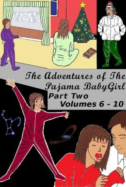 The Adventures of the Pajama BabyGirl: Volumes 6 - 10
