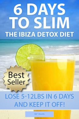 6 Days To Slim! The Ibiza Detox Diet