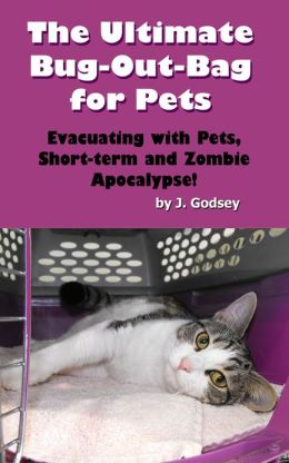 The Ultimate Bug Out Bag for Pets Evacuating with Pets, Short-term and Zombie Apocalypse!