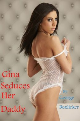 Gina Seduces Her Daddy