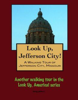 Look Up, Jefferson City! A Walking Tour of Jefferson City, Missouri