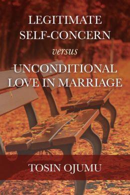 Legitimate Self-Concern Versus Unconditional Love In Marriage