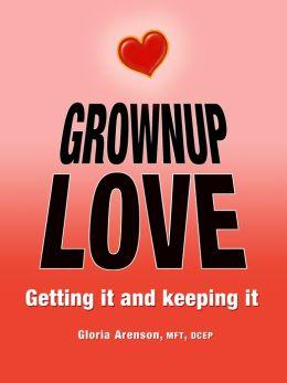 Grownup Love: Getting It & Keeping It