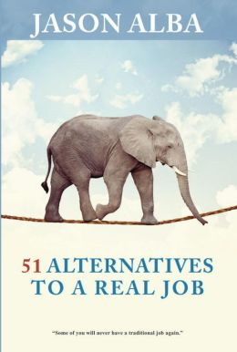 51 Alternatives to a Real Job