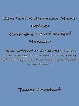 Constant v American Micro-Devices (Supreme Court Patent Morass)