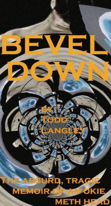 Bevel Down: the absurd, tragic memoir of an Okie meth head