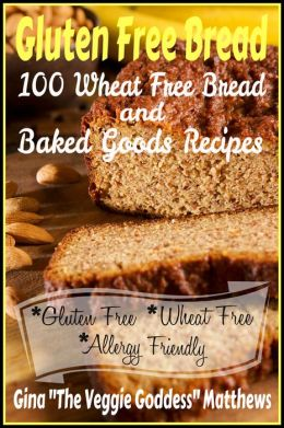 Gluten Free Bread: 100 Wheat Free Bread and Baked Goods Recipes