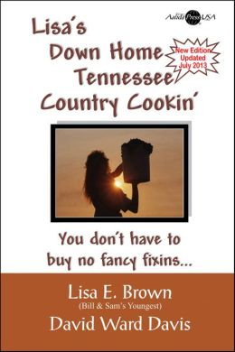 Lisa's Down Home Tennessee Country Cooking by Lisa E. Brown and David Ward Davis