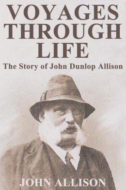 Voyages Through Life: The Story of John Dunlop Allison