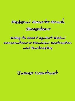 How Federal Courts Crush Inventors and Protect Corporate Interests