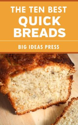 The Ten Best Quick Breads