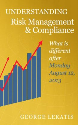 Understanding Risk Management and Compliance, What is different after Monday, August 12, 2013
