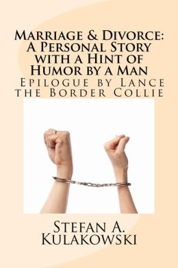 Marriage & Divorce (A Personal Story with a hint of Humor by a Man) Epilogue by Lance the Border Collie