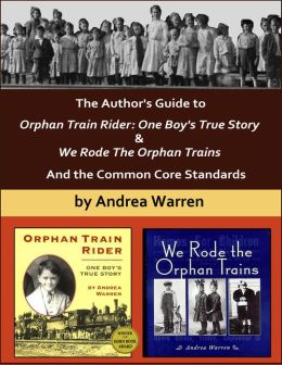 The Author's Guide to Orphan Train Rider: One Boy's True Story & We Rode the Orphan Trains, And the Common Core Standards