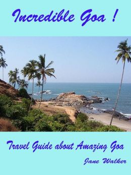 Incredible Goa:Travel Guide about Amazing Goa