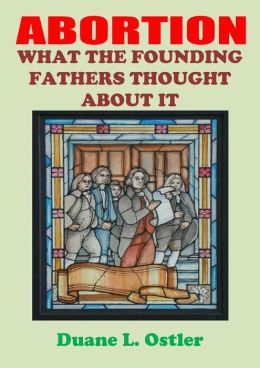 Abortion: What The Founding Fathers Thought About It
