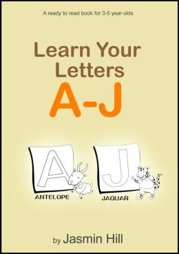 Learn Your Letters A-J: A Ready-To-Read Book For 3-5 Year Olds