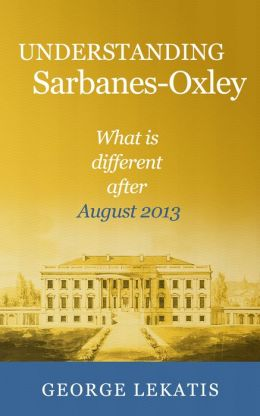 Understanding Sarbanes-Oxley, What is different after August 2013