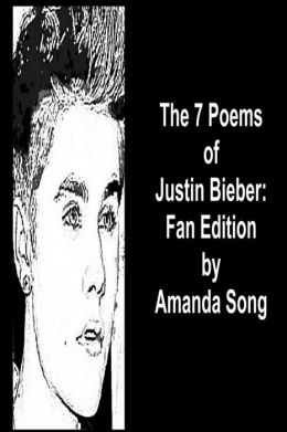 The 7 Poems of Justin Bieber: Fan Edition