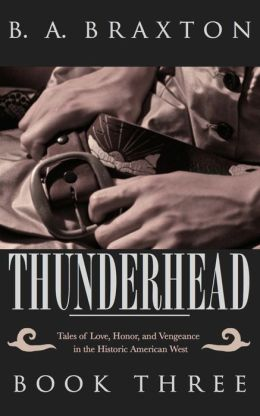 Thunderhead: Tales of Love, Honor, and Vengeance in the Historic American West, Book Three