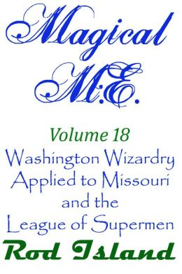 Magical M.E.: Washington Wizardry Applied to Missouri and the League of Supermen, Volume 18