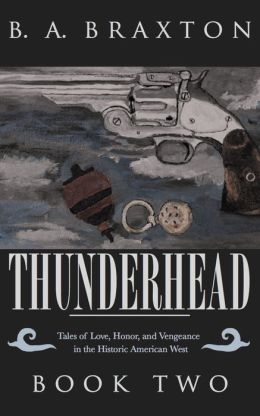 Thunderhead: Tales of Love, Honor, and Vengeance in the Historic American West, Book Two