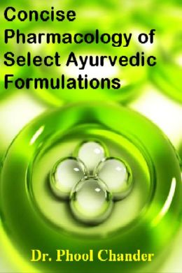 Concise Pharmacology of Select Ayurvedic Formulations