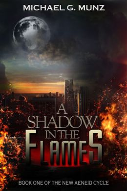 A Shadow in the Flames (Book One of the New Aeneid Cycle)
