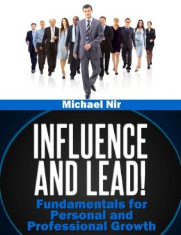 Influence and Lead ! Fundamentals for Personal and Professional Growth