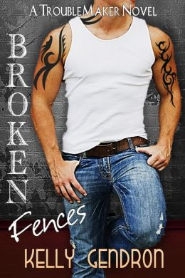 Broken Fences (A TroubleMaker Novel: Book 1)
