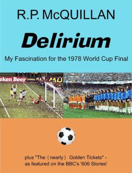Delirium: My Fascination for the 1978 World Cup Final
