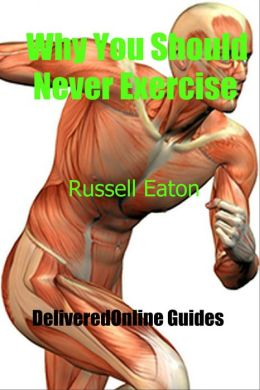 Why You Should Never Exercise