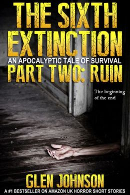 The Sixth Extinction: An Apocalyptic Tale of Survival. Part Two: Ruin.