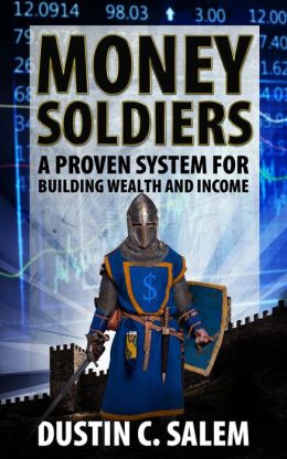 Money Soldiers: A Proven System for Building Wealth and Income