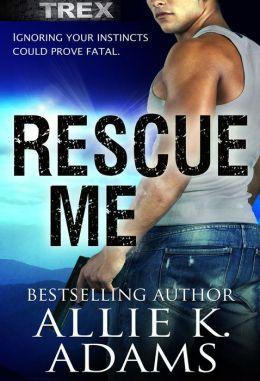 Rescue Me (TREX, #2)