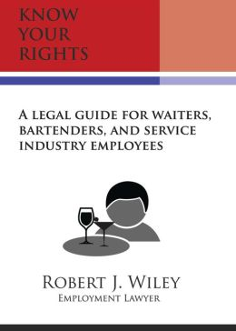 Know Your Rights: A Legal Guide for Waiters, Bartenders, and Service Industry Employees