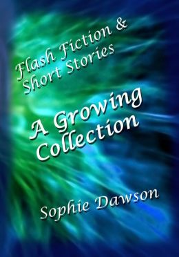 A Growing Collection: Flash Fiction & Short Stories