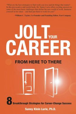 Jolt Your Career From Here to There: 8 Breakthrough Strategies for Career-Change Success